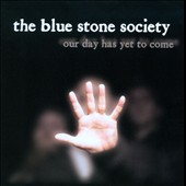 The Blue Stone Society: Our Day Has Yet To Come