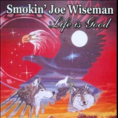 Smokin' Joe Wiseman: Life is Good