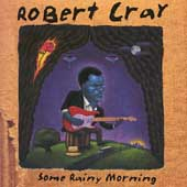 Robert Cray/Robert Cray Band: Some Rainy Morning