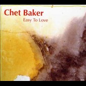Chet Baker (Trumpet/Vocals/Composer): Easy to Love [Dreyfus]