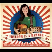 Various Artists: Freedom Is a Hammer: Conservative Folk Revolutionaries of the Sixties [Digipak]
