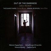 Julian Marshall: Out of the Darkness, chamber cantata; Bryars: The Island Chapel; Part: Spiegel im Spiegel / Melanie Pappenheim: mezzo-soprano; Sophie Harris: cello