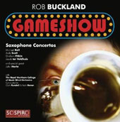 Gameshow: Contemporary Saxophone Concertos by Michael Ball, Andy Scott, Graham Fitkin Jacob ter Veldhuis / Rob Buckland; John Harle; Clark Rundel, saxophones
