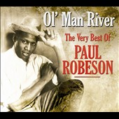 Paul Robeson: Ol' Man River: The Very Best of Paul Robeson