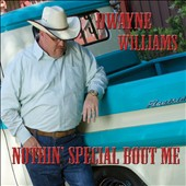 Dwayne Williams: Nothin' Special Bout Me [Digipak]