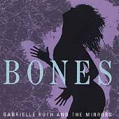 Gabrielle Roth & the Mirrors: Bones