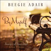 Beegie Adair: By Myself: Songs of Love Lost - Solo Piano [Digipak]