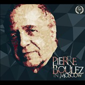 Pierre Boulez in Moscow: Stravinsky, Webern & Debussy / Moscow Conservatory SO; Boulez