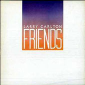 Larry Carlton: Friends
