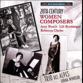 20th-Century Women Composers:  Amy Beach: Piano Trio, Op. 150; 4 Songs, Op. 51/3; Lili Boulanger: D'un soir triste; Rebecca Clarke: Piano Trio / Trio des Alpes