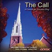 The Call: A Concert for Veterans Day - incl. Deep River, Soldiers' Hymn, Dirge for a Soldier, God Bless America, et al. / Willamette Master Chorus, Paul Klemme