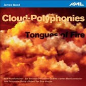 James Woods (b.1953): Cloud-Polyphonies; Tongues of Fire / Ear Massage Percussion Quartet; Yale Percussion Group; MDR Rundfunkchor, James Wood