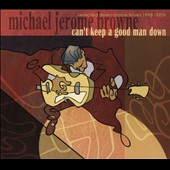 Michael Jerome Browne: Can't Keep a Good Man Down