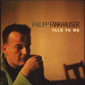 Philipp Fankhauser: Talk to Me