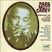 Papa Mutt Carey: Portrait of a New Orleans Master *