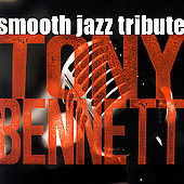 Smooth Jazz All Stars: Tony Bennett Smooth Jazz Tribute