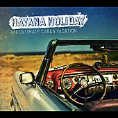 Various Artists: Havana Holiday: The Ultimate Cuban Vacation