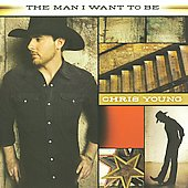 Chris Young: The Man I Want to Be