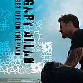 Gary Allan: Get Off on the Pain [Deluxe Edition] [Digipak]
