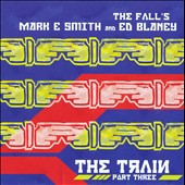 Mark E. Smith (The Fall)/Ed Blaney: The Train Part Three *