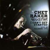 Chet Baker (Trumpet/Vocals/Composer): I Cant Get Started: Live in Palermo 1976