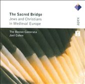 Boston Camerata/Joel Cohen (Early Music): The Sacred Bridge: Jews and Christians in Medieval Europe
