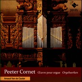 Peeter Cornet: Complete works for Organ / Amaud Van de Cauter, organ