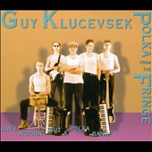 Guy Klucevsek/Ain't Nothin' But a Polka Band: Polka From the Fringe [Digipak] *