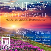 Fantasy and Farewell: Music for Viola and Orchestra - Michael McLean: Suite; Schumann: Marchenbilder; Shostakovich: Viola Sonata / Roger Myers, viola