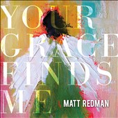Matt Redman: Your Grace Finds Me