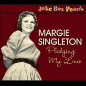 Margie Singleton: Jukebox Pearls: Pledging My Love [Digipak]