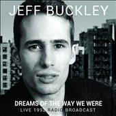 Jeff Buckley: Dreams of the Way We Were: Live 1992 Radio Broadcast