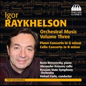 Igor Raykhelson (b.1961): Orchestral Music, Vol. 3 - Piano Concerto in G minor; Cello Concerto in B minor / Boris Berezovsky, piano; Alexander Kniazev, cello