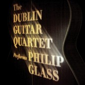 Dublin Guitar Quartet: The Dublin Guitar Quartet Performs Philip Glass [Digipak]