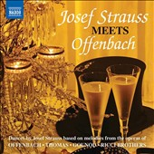 Josef Strauss Meets Offenbach - Dances by Josef Strauss based on melodies from operas by Offenbach, Thomas, Gounod