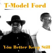 T-Model Ford: You Better Keep Still