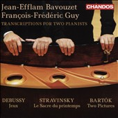 Transcriptions for Two Pianists - Debussy: Jeux; Stravinsky: Rite of Spring; Bartok: Two Pictures / Jean-Efflam Bavouzet & Francois-Frédéric Guy, pianists