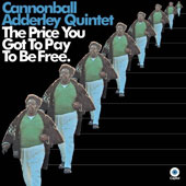 Cannonball Adderley: The Price You Got to Pay to Be Free