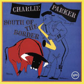 Charlie Parker (Sax): Charlie Parker Plays South of the Border [3/24]