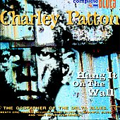 Charley Patton: Hang It on the Wall [Digipak]
