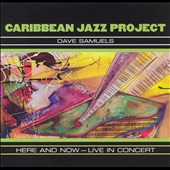 Caribbean Jazz Project: Here and Now: Live in Concert