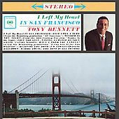 Tony Bennett: I Left My Heart in San Francisco [An American Classic Celebrates 80]