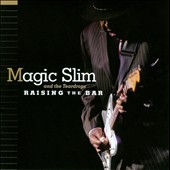 Magic Slim/Magic Slim & the Teardrops: Raising the Bar