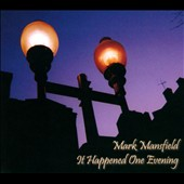 Mark Mansfield: It Happened One Evening
