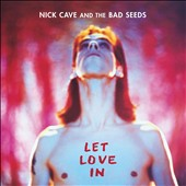 Nick Cave/Nick Cave & the Bad Seeds: Let Love In