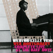 Wes Montgomery/Wynton Kelly/Wynton Kelly Trio: Complete Live at the Half Note