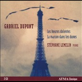 Piano Works by Gabriel Dupont: Les Heures Dolentes / Stephane Lemelin, piano