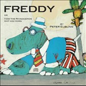 Peter Elbling: Freddy or How the Rhinoceros Got His Horn [Single]