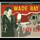 Wade Ray: Idaho Red [Digipak]