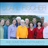 The Clare Fischer Voices: The Clare Fischer Voices... and Sometimes Instruments [Digipak]